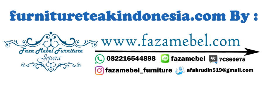 FAZA MEBEL FURNITURE JEPARA II ORIGINAL SUPPLIER JAVA INDONESIA SPESIALIS Furniture Teak Indonesia / Modern Teak Furniture Indonesia / Natural Teak Furniture Indonesia / Teak Furniture From Indonesia / Teak Furniture in Indonesia / Teak Furniture Manufacturers in Indonesia / Indonesian Teak Furniture Online / Indonesia Teak Wood Furniture
