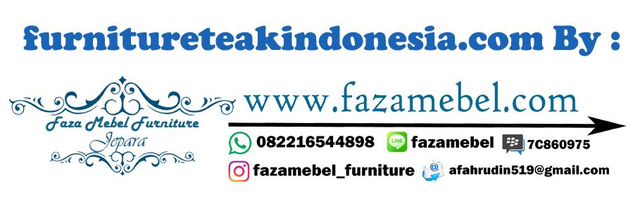 FAZA MEBEL FURNITURE JEPARA II ORIGINAL SUPPLIER JAVA INDONESIA SPESIALIS Furniture Teak Indonesia / Modern Teak Furniture Indonesia / Natural Teak Furniture Indonesia / Teak Furniture From Indonesia / Teak Furniture in Indonesia / Teak Furniture Manufacturers in Indonesia / Indonesian Teak Furniture Online / Indonesia Teak Wood Furniture